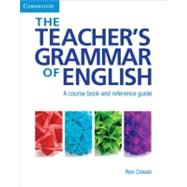 The Teacher's Grammar of English with Answers: A Course Book and Reference Guide by Ron Cowan, 9780521007559