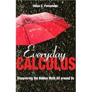 Everyday Calculus: Discovering the Hidden Math All Around Us by Fernandez, Oscar E., 9780691157559