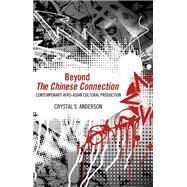Beyond the Chinese Connection: Contemporary Afro-asian Cultural Production by Anderson, Crystal S., 9781617037559