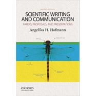 Scientific Writing and Communication Papers, Proposals, and Presentations by Hofmann, Angelika, 9780199947560
