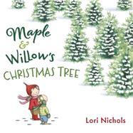 Maple & Willow's Christmas Tree by Nichols, Lori; Nichols, Lori, 9780399167560