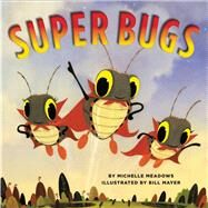 Super Bugs by Meadows, Michelle; Mayer, Bill, 9780545687560