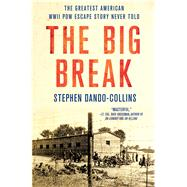 The Big Break The Greatest American WWII POW Escape Story Never Told by Dando-Collins, Stephen, 9781250087560