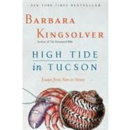 High Tide in Tucson: Essays from Now or Never by Kingsolver, Barbara, 9780060927561