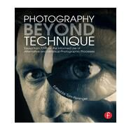 Photography Beyond Technique: Essays from F295 on the Informed Use of Alternative and Historical Photographic Processes by Persinger; Tom, 9780415817561