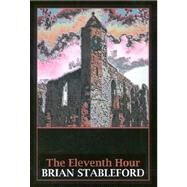 The Eleventh Hour by STABLEFORD BRIAN, 9781587157561