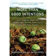 More Than Good Intentions : Improving the Ways the World's Poor Borrow, Save, Farm, Learn, and Stay Healthy by Karlan, Dean; Appel, Jacob, 9780452297562