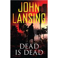 Dead Is Dead by Lansing, John, 9781501147562