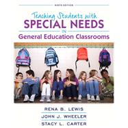 REVEL for Teaching Students with Special Needs in General Education Classrooms with Loose-Leaf Version by Lewis, Rena B.; Wheeler, John J.; Carter, Stacy L., 9780134017563
