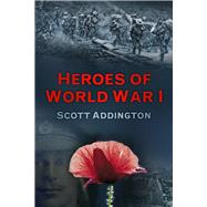 Heroes of World War I by Addington, Scott, 9780750967563