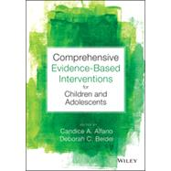 Comprehensive Evidence-Based Interventions for Children and Adolescents by Alfano, Candice A.; Beidel, Deborah C., 9781118487563