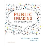 Public Speaking The Evolving Art by Coopman, Stephanie J.; Lull, James, 9781337107563