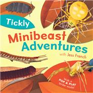Tickly Minibeast Adventures by French, Jess; Woodward, Jonathan, 9781405277563