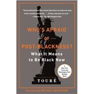 Who's Afraid of Post-Blackness? : What It Means to Be Black Now by Touré; Dyson, Michael Eric, 9781439177563