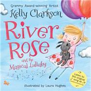 River Rose and the Magical Lullaby by Clarkson, Kelly; Hughes, Laura, 9780062427564