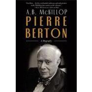 Pierre Berton by McKillop, Brian, 9780771057564