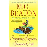 Something Borrowed, Someone Dead An Agatha Raisin Mystery by Beaton, M. C., 9781250047564