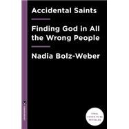 Accidental Saints by BOLZ-WEBER, NADIA, 9781601427564
