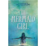 The Mermaid Girl by Xequina, 9781943837564