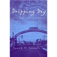 Dripping Dry: Literature, Politics and Water in the Desert Southwest by Cassuto, David N., 9780472067565