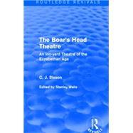 The Boar's Head Theatre (Routledge Revivals): An Inn-yard Theatre of the Elizabethan Age by Sisson dec'd; C. J., 9781138887565