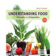 Understanding Food Principles and Preparation by Brown, Amy Christine, 9781337557566