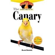 The Canary: An Owner's Guide to a Happy Healthy Pet by Grindol, Diane, 9781620457566