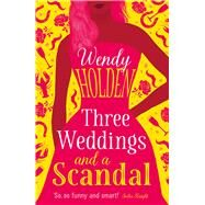 Three Weddings and a Scandal by Holden, Wendy, 9781784977566