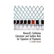 Howard's California Calculator and Golden Rule for Equation of Payments by Howard, C. Frusher, 9780554767567