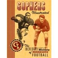 Gophers Illustrated : The Incredible Complete History of Minnesota Football by PAPAS AL JR., 9780816667567