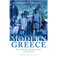 Modern Greece From the War of Independence to the Present by Gallant, Thomas W., 9781472567567