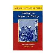 Writings on Empire and Slavery by Tocqueville, Alexis de; Pitts, Jennifer, 9780801877568