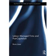 Labour Managed Firms and Post-Capitalism by Jossa; Bruno, 9781138237568