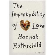The Improbability of Love by Rothschild, Hannah, 9781410487568