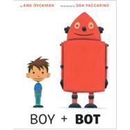 Boy + Bot by Dyckman, Ame; Yaccarino, Dan, 9780375867569