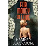 For Money or Love by Blackmore, Heather, 9781626397569