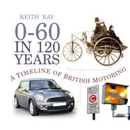 0-60 in 120 Years by Ray, Keith, 9780752497570