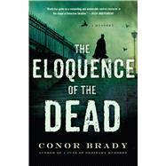 The Eloquence of the Dead A Mystery by Brady, Conor, 9781250057570