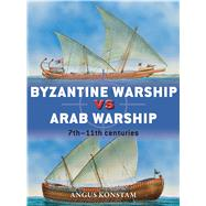 Byzantine Warship vs Arab Warship 7th–11th centuries by Konstam, Angus; Dennis, Peter, 9781472807571