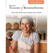 McGraw-Hill's Taxation of Business Entities 2018 Edition by Spilker, Brian; Ayers, Benjamin; Barrick, John; Outslay, Edmund; Robinson, John; Weaver, Connie; Worsham, Ronald, 9781260007572