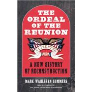 The Ordeal of the Reunion by Summers, Mark Wahlgren, 9781469617572
