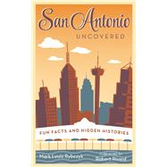 San Antonio Uncovered Fun Facts and Hidden Histories by Rybczyk, Mark Louis; Rivard, Robert, 9781595347572
