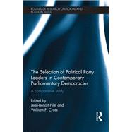 The Selection of Political Party Leaders in Contemporary Parliamentary Democracies: A Comparative Study by Pilet; Jean-Benoit, 9781138187573