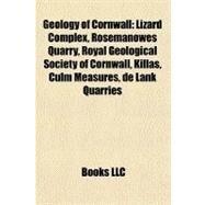 Geology of Cornwall : Lizard Complex, Rosemanowes Quarry, Royal Geological Society of Cornwall, Killas, Culm Measures, de Lank Quarries by , 9781156837573