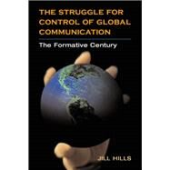 The Struggle for Control of Global Communication by Hills, Jill, 9780252027574