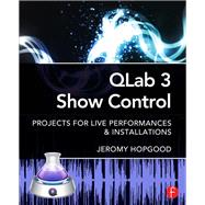 QLab 3 Show Control: Projects for Live Performances & Installations by Hopgood; Jeremy, 9780415857574