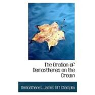 The Oration of Demosthenes on the Crown by James Tift Champlin, Demosthenes, 9780554697574