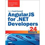 AngularJS for .NET Developers in 24 Hours, Sams Teach Yourself by Sheppard, Dennis; Miller, Christopher; Liptak, AJ, 9780672337574