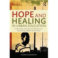 Hope and Healing in Urban Education: How Urban Activists and Teachers are Reclaiming Matters of the Heart by Ginwright; Shawn, 9781138797574