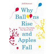 Why Balloons Rise and Apples Fall by Stewart, Jeff, 9781782437574